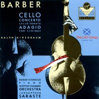 BARBER, S.: Cello Concerto, Op. 22 / Cello Sonata, Op. 6 / Adagio for Strings (Kirshbaum, Saraste)